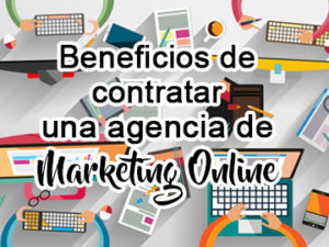 Beneficios de contratar una agencia de Marketing Online
