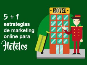 5 + 1 estrategias de marketing online para Hoteles