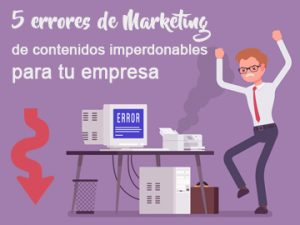 5 errores de marketing de contenidos imperdonables para tu empresa