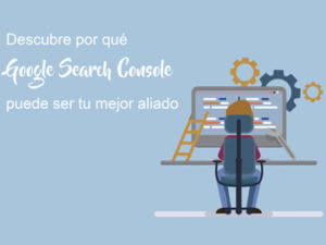 Google Search Console, tu mejor aliado SEO
